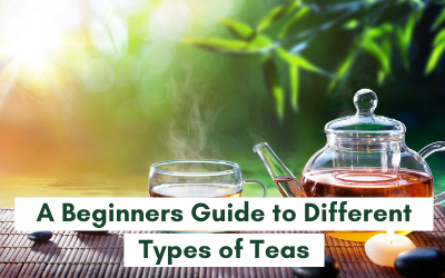 A Beginner's Guide to Different Types of Teas